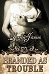 Branded as Trouble by Lorelei James
