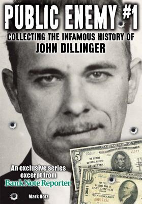 Public Enemy #1 - The Infamous History of John Dillinger: An Exclusive Series Excerpt on the Life, Robberies and Death of John Dillinger from Bank Note Reporter