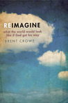 Reimagine: What the World Would Look Like If God Got His Way