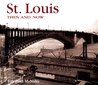St. Louis Then and Now