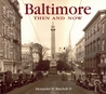Baltimore Then and Now by Alexander D. Mitchell IV
