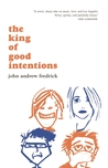 The King of Good Intentions by John Andrew Fredrick