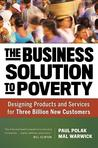 The Business Solution to Poverty: Designing Products and Services for Three Billion New Customers