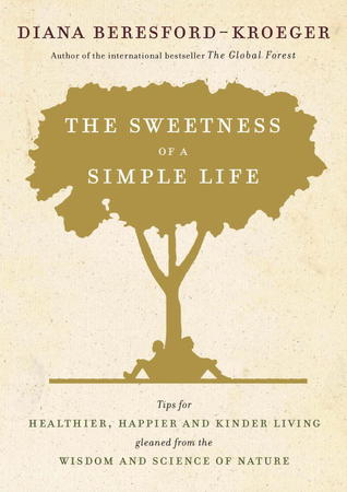 Download The Sweetness of a Simple Life: Tips for Healthier, Happier and Kinder Living Gleaned from the Wisdom and Science of Nature by Diana Beresford-Kroeger PDF