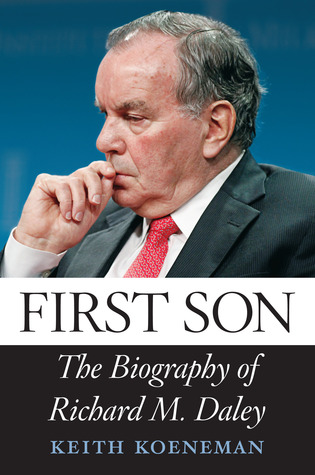 First Son: The Biography of Richard M. Daley