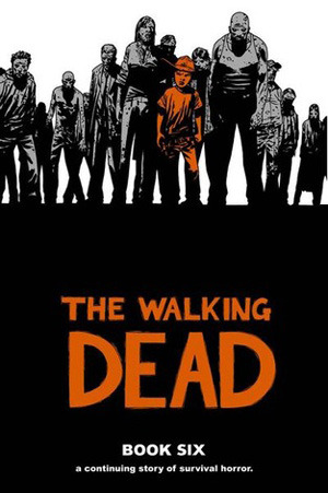 The Walking Dead, Book Six by Robert Kirkman