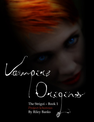 Vampire Origins - The Strigoi Book 1 - Project Ichorous