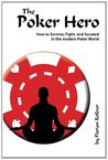 The Poker Hero: How to Survive, Fight, and Succeed in the modern Poker World