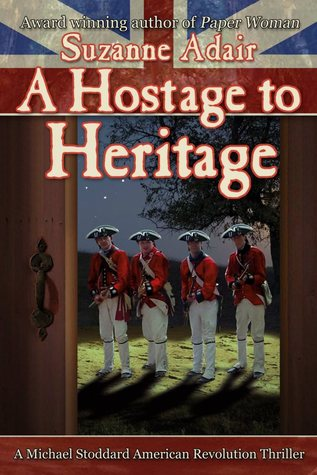 A Hostage To Heritage (A Michael Stoddard American Revolution Thriller, # 2)