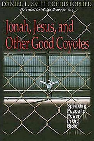 Jonah, Jesus, and Other Good Coyotes by Daniel L. Smith-Christopher