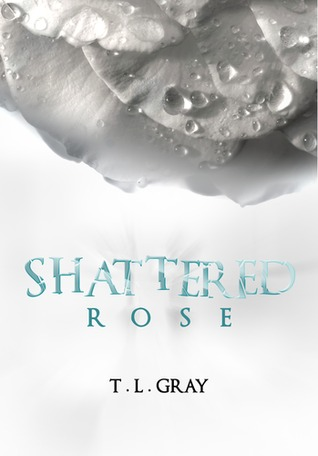 Shattered Rose by T.L.  Gray