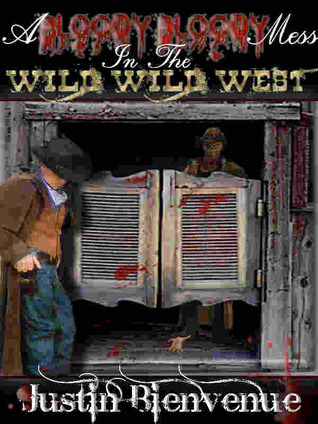 A Bloody Bloody Mess In the Wild Wild West by Justin Bienvenue