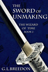 The Sword of Unmaking (The Wizard of Time, #2)