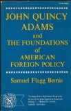 John Quincy Adams and the Foundations of American Foreign Policy by Samuel Flagg Bemis