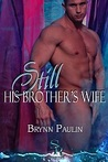 Still His Brother's Wife (His Brother's Wife #2)