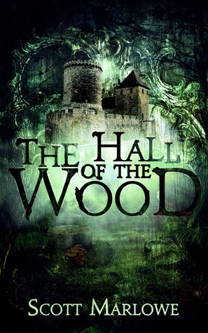 The Hall of the Wood by Scott Marlowe