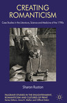 Creating Romanticism: Case Studies in the Literature, Science and Medicine of the 1790s