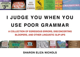 I Judge You When You Use Poor Grammar by Sharon Eliza Nichols