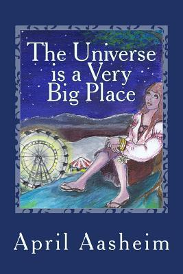The Universe Is a Very Big Place by April Aasheim