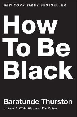 How to Be Black by Baratunde R. Thurston