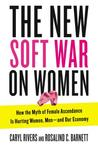The New Soft War on Women: How the Myth of Female Ascendance Is Hurting Women, Men and Our Economy