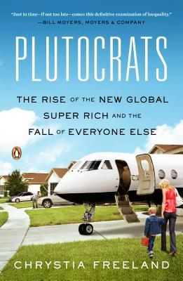Review Plutocrats: The Rise of the New Global Super-Rich and the Fall of Everyone Else PDF by Chrystia Freeland