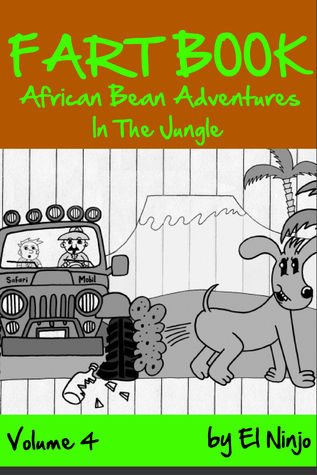 Fun Stories For Kids: Books For Boys - Fart Book & Gross Out Book with Cartoons - Fun Kid Jokes & Fun Dog Stories Perfect Kid Ebook Series For Bedtime - African Bean Adventures In The Jungle (Volume 4)