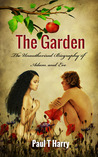 THE GARDEN / The Unauthorized Biography of Adam and Eve