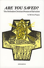 Are You Saved? The Orthodox Christian Process of Salvation  by  Barbara Pappas