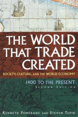 The World That Trade Created: Society, Culture, and the World Economy, 1400 to the Present (Sources and Studies in World History)