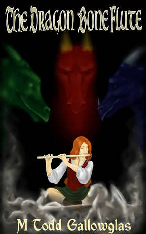 The Dragon Bone Flute by M. Todd Gallowglas