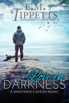 Love in Darkness by E.M. Tippetts