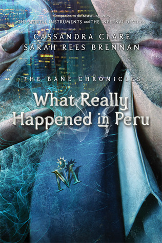 What Really Happened in Peru (The Bane Chronicles, #1)