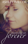 Planning on Forever by Ashley Wilcox