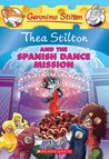 Thea Stilton and the Spanish Dance Mission: A Geronimo Stilton Adventure