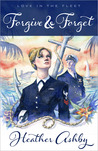 Forgive & Forget (Love in the Fleet, #1)
