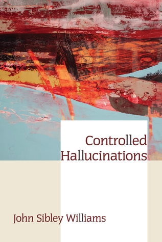 Controlled Hallucinations by John Sibley Williams