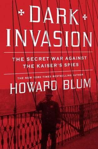 Dark Invasion: Spies, Terror, and the First Defense of the Homeland