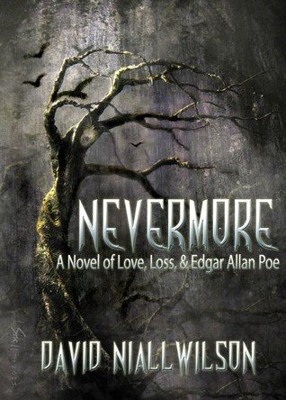Nevermore -  Novel of Love, Loss, & Edgar Allan Poe by David Niall Wilson