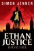 Ethan Justice: Origins (Ethan Justice, #1)