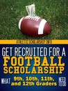 Get Recruited For A Football Scholarship What 9th 10th 11th 12
