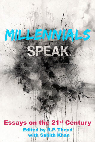 Millennials Speak. Essays on the 21st Century by R.P. Thead