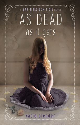 Download online for free As Dead As It Gets (Bad Girls Don't Die #3) PDF by Katie Alender