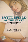 Battlefield of the Heart by E.A. West
