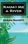 Kauai Me a River (Book 4, Islands of Aloha Mystery Series)