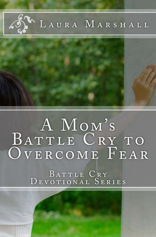 A Mom's Battle Cry to Overcome Fear