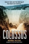Colossus: Hoover Dam and the Making of the American Century