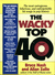 The Wacky Top 40: The Most Annoying, Outrageous, and Unforgettable Hit Songs in Pop History