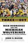 Three and Out: Rich Rodriguez and the Michigan Wolverines in the Crucible of College Football