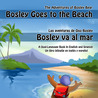 Bosley Goes to the Beach: A Dual-Language Book In English and Spanish